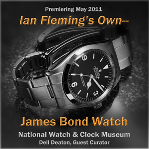"""""""Ian Fleming's Own James Bond Watch"""" display ends July 21, 2012, at the National Watch & Clock Museum"""